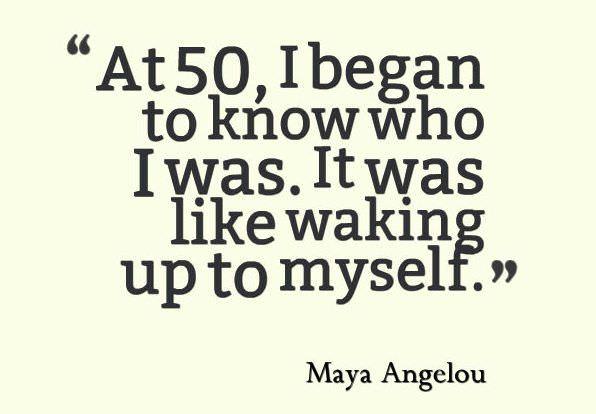 Maya Angelou Quote, At 50